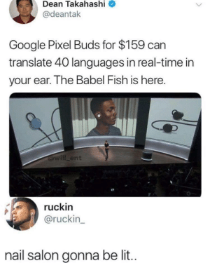 Google, Lit, and Memes: Dean  Takahashi  @deantak  Google Pixel Buds for $159 can  translate 40 languages in real-time in  your ear. The Babel Fish is here.  will ent  ruckin  @ruckin  nail salon gonna be lit. Finally via /r/memes https://ift.tt/2QvdCph