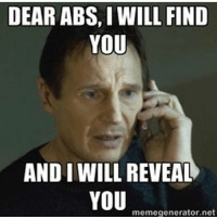 Gym, Link, and The Link: DEAR ABS, I WILL FIND  YOU  AND I WILL REVEAL  memegonerator.net Dear abs. . @DOYOUEVEN 👈🏼 10% OFF STOREWIDE (use code DYE10 ✔️ tap the link in our BIO 🎉