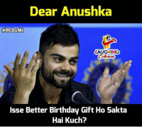 RCB WON THE MATCH... CONGRATES TEAM #IPL #RCBvsMI: Dear Anushka  #RGBvMI  LAUGHING  Colowrs  Isse Better Birthday Gift Ho Sakta  Hai Kuch? RCB WON THE MATCH... CONGRATES TEAM #IPL #RCBvsMI