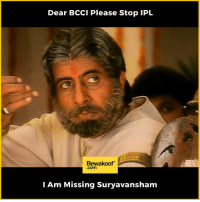 Memes, Http, and 🤖: Dear BCCI Please Stop IPL  Bewakoof  Com  I Am Missing Suryavansham IPL Fever   Revamp your wardrobe at: http://bwkf.shop/View-Collection