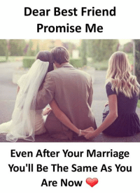 Marriage: Dear Best Friend  Promise Me  Even After Your Marriage  You'll Be The Same As You  Are Now