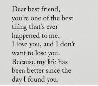 Tag Your Bestfriend <3: Dear best friend,  you're one of the best  thing that's ever  happened to me.  I love you, and I don't  want to lose you  Because my life has  been better since the  day I found you Tag Your Bestfriend <3