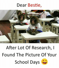 Memes, School, and 🤖: Dear Bestie,  After Lot Of Research,  Found The Picture Of Your  School Days e