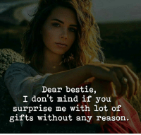 Memes, Mind, and Reason: Dear bestie,  I don't mind if you  surprise me with lot of  gifts without any reason