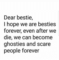 Latinos, Memes, and Scare: Dear bestie,  I hope we are besties  forever, even after we  die, we can become  ghosties and scare  people forever Lmaoo 😊😊😊😂😂😂 🔥 Follow Us 👉 @latinoswithattitude 🔥 latinosbelike latinasbelike latinoproblems mexicansbelike mexican mexicanproblems hispanicsbelike hispanic hispanicproblems latina latinas latino latinos hispanicsbelike