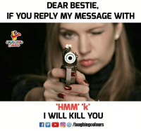 Indianpeoplefacebook, Dears, and Will: DEAR BESTIE,  IF YOU REPLY MY MESSAGE WITH  LAUGHING  HMM k  I WILL KILL YOU