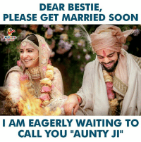 """aunty: DEAR BESTIE  PLEASE GET MARRIED SOON  LAUGHING  I AM EAGERLY WAITING TO  CALL YOU """"AUNTY JI"""""""