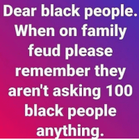 """Anaconda, Family, and Family Feud: Dear black people.  When on family  feud please  remember they  aren't asking 100  black people  anything. If the topic is something people do once a week, please don't say """"Call out of work"""". """"Marijuana"""" is most certainly not am acceptable answer to A plant people might grow themselves. Naming famous Wizards does NOT include Gilbert Arenas or Antawn Jamison. IF STEVE HARVEY ASKS YOU WHAT IS ANOTHER NAME FOR BOOK, ON MY MAMA YOU BETTER NOT SAY COMMISSARY!!!! 😭😭😭 NotTheAnswerIWasLookingFor"""