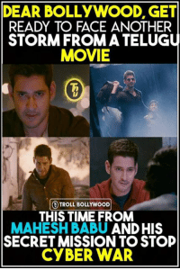 Memes, Troll, and Movie: DEAR BOLLYWOOD, GET  READY TO FACE ANOTHER  STORMFROM A TELUGU  MOVIE  TROLL BOLLYWOOD  THIS TIME FROM  MAHESH BABU AND HIS  SECRETMISSION TO STOP  CYBER WAR Mahesh babu