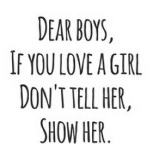 https://iglovequotes.net/: DEAR BOYS,  IF YOU LOVE A GIRL  DON'T TELL HER,  SHOW HER https://iglovequotes.net/