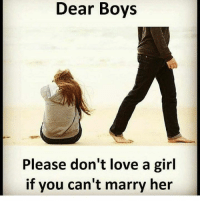 Love, Memes, and Girl: Dear Boys  Please don't love a girl  if you can't marry her
