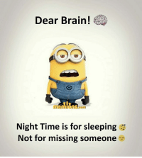 Memes, Brain, and Time: Dear Brain  I I  Night Time is for sleeping  Not for missing someone