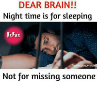 Memes, Brain, and Time: DEAR BRAIN!!  Night time is for sleeping  Ish  Feelmyheartpain  Not for missing someone