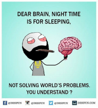Memes, Brain, and Time: DEAR BRAIN, NIGHT TIME  IS FOR SLEEPING  NOT SOLVING WORLD'S PROBLEMS.  YOU UNDERSTAND  @DESIFUN  DESIFUN COM  @DESIFUN  @DESIFUN desifun