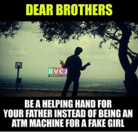 Memes, 🤖, and Atm: DEAR BROTHERS  RV CJ  WWW.RVCJ.COM  BEAHELPING HAND FOR  YOUR FATHERINSTEADOF BEING AN  ATM MACHINE FORAFAKE GIRL Dear brothers rvcjinsta