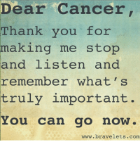 Dank, Breast Cancer, and Cancer: Dear Cancer  Thank you for  making me stop  and listen and  remember what's  truly important.  You can go now  www.bravelets .com Yep! Take advantage of our giveaway with a chance to WIN a $500 shopping spree at The Breast Cancer Site!   Enter here: http://po.st/nyq0pN