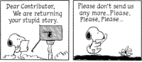 3eanuts:January 20, 1996 — see The Complete Peanuts 1995-1998: Dear Contributor,  Please don't send us  We are returning any more...Please  your stupid story.  Please, Please... 3eanuts:January 20, 1996 — see The Complete Peanuts 1995-1998