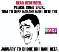 Dear December rvcjinsta: DEAR DECEMBER,  PLEASE COME BACK,  TUM TO SIRF NAHANE NAHI DETE THE  RVC J  WWW. RVCJ.COM  JANUARY TO DHONE BHI NAHI DETA Dear December rvcjinsta