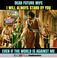 Future, World, and Wife: DEAR FUTURE WIFE  I WILL ALWAYS STAND BY YOU  LAUGHING  EVEN IF THE WORLD IS AGAINST ME