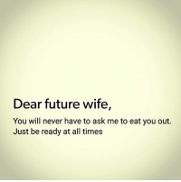 Cause this skinny nigga loves to eat.: Dear future wife,  You will never have to ask me to eat you out.  Just be ready at all times Cause this skinny nigga loves to eat.