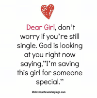 """Still Single: Dear Girl, don't  worry if you're still  single. God is looking  at you right now  saying,""""I'm saving  this girl for someone  special.""""  lifelovequotesandsayings.com"""