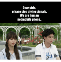 Indonesian (Language), Human, and Dears: Dear girls,  please stop giving Signals.  We are human  not mobile phone.  KDRAMA MEMES We are human :v .... .... Regram @kdrama.memes