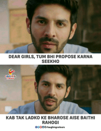 Girls, Indianpeoplefacebook, and Karna: DEAR GIRLS, TUM BHI PROPOSE KARNA  SEEKHO  AUGHING  KAB TAK LADKO KE BHAROSE AISE BAITHI  RAHOGI  0OO0/laughingcolours