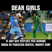 Funny Indian Pictures: DEAR GIRLS  www.rvcj in  IF ANY GUY REPLIES YOU DURING  INDIA VS PAKISTAN MATCH. MARRY HIM!