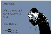 Batman, Memes, and 🤖: Dear God, I--  Wait a minute, l  don't believe in  God  Dear Batman  ee  cards  user card Check out our secular apparel shop! http://wflatheism.spreadshirt.com/
