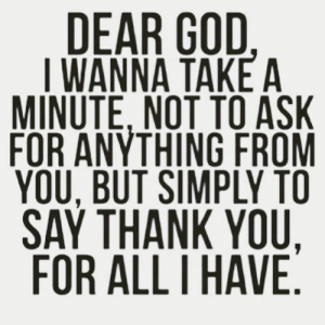 🙏💯: DEAR GOD  I WANNA TAKE A  MINUTE, NOT TO ASK  FOR ANYTHING FROM  YOU, BUT SIMPLY TO  SAY THANK YOU,  FOR ALLI HAVE 🙏💯
