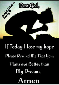 🌋✴🎋✴🌋✴🎋✴🌋✴🎋✴🌋 #GratefulAddictsinRecovery: Dear God,  If Today I lose my hope  Please Remind me. That your  Plans are better than  my Dreams  Amen 🌋✴🎋✴🌋✴🎋✴🌋✴🎋✴🌋 #GratefulAddictsinRecovery