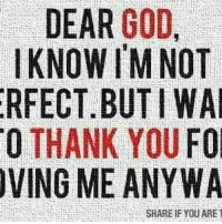 God, Memes, and Thank You: DEAR  GOD  KNOW I'M NOT  ERFECT BUT WAI  0 THANK YOU  FOI  VING ME ANYWA  SHARE IF YOU ARE