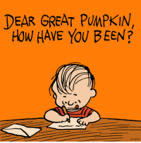 How have you been?: DEAR GREAT PUMPKIN,  How HAVE YOU BEEN?  O PNTS How have you been?