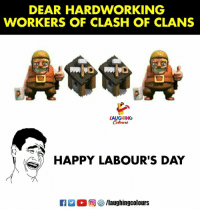Clash of Clans, Happy, and Indianpeoplefacebook: DEAR HARDWORKING  WORKERS OF CLASH OF CLANS  LAUGHING  HAPPY LABOUR'S DAY  R  回參/laughingcolours