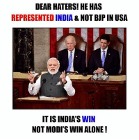 Being Alone, Memes, and India: DEAR HATERS! HE HAS  REPRESENTED INDIA & NOT BJP IN USA  IT IS INDIA'S WIN  NOT MODI'S WIN ALONE! Modi Rocks bcbaba