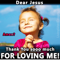 DEAR JESUS, THANK YOU FOR LOVING ME!!! Amen?? ~~~~~ 1 = Yes, thank You Lord!!  2 = Does Jesus love ME also? ~~~~~ KEEP COMMENTING because people are being saved!!!  16: Dear Jesus  Amen?  Thank You Sooo much  FOR LOVING ME! DEAR JESUS, THANK YOU FOR LOVING ME!!! Amen?? ~~~~~ 1 = Yes, thank You Lord!!  2 = Does Jesus love ME also? ~~~~~ KEEP COMMENTING because people are being saved!!!  16
