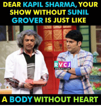 Memes, Heart, and Mind: DEAR  KAPIL SHARMA  YOUR  SHOW WITHOUT  SUNIL  GROVER  IS JUST LIKE  RVC J  WWW. RVCJ.COM  A BODY WITHOUT HEART Mind it!