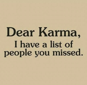 Listful: Dear Karma,  I have a list of  people you missed.