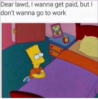 Funny, Work, and Lord: Dear lawd, I wanna get paid, but  don't  wanna go to work Plssss lord