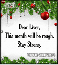 Dank, Wine, and Rough: Dear Liver  This month will be rough  Stay Strong.  THE WINE CHRONILLESAFB Bwahahaha ~! yep, might have to work on that :)