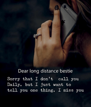 long distance: Dear long distance bestie  Sorry that I don't call you  Daily, but I just want to  tell you one thing, I miss you