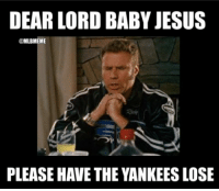 Jesus, Memes, and New York Yankees: DEAR LORD BABY JESUS  @MLBMEME  PLEASE HAVE THE YANKEES LOSE TODAY WE ARE ALL OAKLAND ATHLETICS FANS!! https://t.co/9cqLhrNEiq