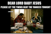 Baseball, Jesus, and Mlb: DEAR LORD BABY JESUS  PLEASE LET THE TWINS BEAT THE YANKEES TONIGHT  @MLBMEME How baseball fans feels right now about now #WildCardGame