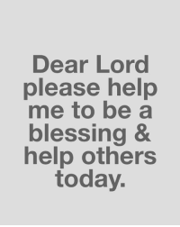 Blessed, Friends, and God: Dear Lord  please help  me to be a  blessing &  help others  today. 👑God bless praise the Lord he likes to be Glorified 📣✨ AMEN 🙏🏻 ( 👉🏻Share with you friends 👈🏻) God Jesus HolySpirit Jehova Lord Christ Bless memes sunday Somebody churchmemes memehistory Life Love My Yes Blessed instagood Bible GodBlessYou me Amazing mercy tbt You I live )