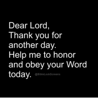 Memes, 🤖, and Obey: Dear Lord  Thank you for  another day  Help me to honor  and obey your Word  today  (a BibleLockScreens Follow @biblelockscreens