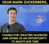 Facebook, Mark Zuckerberg, and Opportunity: DEAR MARK ZUCKERBERG,  ceboo  LAUGHINO  THANKS FOR CREATING FACEBOOK  AND GIVING US AN OPPORTUNITY  TO WASTE OUR TIME