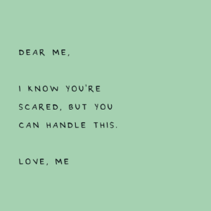 Can Handle: DEAR ME,  I KNOW You'RE  SCARED, BUT YOU  CAN HANDLE THIS.  LOVE, ME