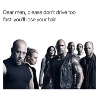 Funny, Drive, and Hair: Dear men, please don't drive too  fast..you'll lose your hair Seriously slow down.. cold as ice