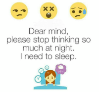 Memes, 🤖, and  Please Stop: Dear mind,  please stop thinking so  much at night.  I need to sleep