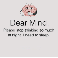 Memes, 🤖, and  Please Stop: Dear Mind  Please stop thinking so much  at night. I need to sleep
